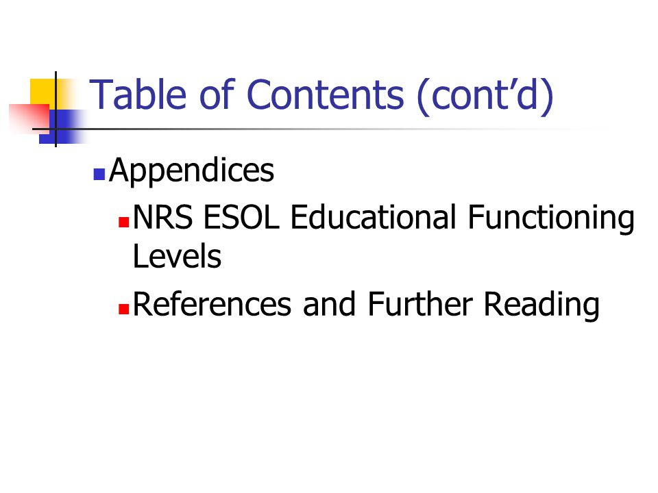Table of Contents (cont'd) Appendices NRS ESOL Educational Functioning Levels References and Further Reading