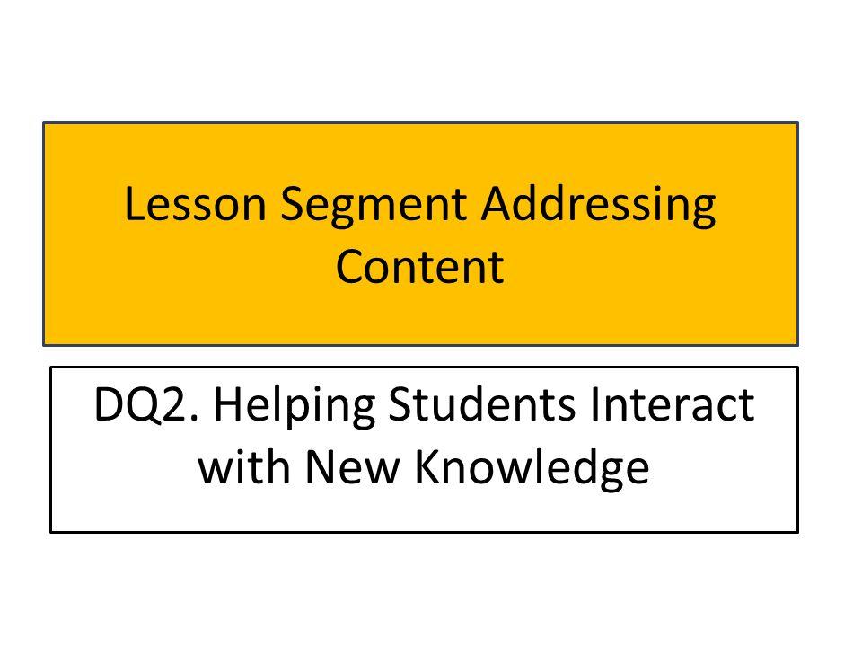Processing the Content Teachers' should facilitate students actively processing the content in groups.