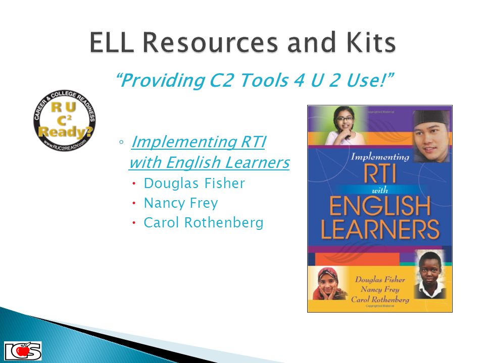 """Providing C2 Tools 4 U 2 Use!"" ◦ Implementing RTI with English Learners  Douglas Fisher  Nancy Frey  Carol Rothenberg C 2 Cohort September, 2013"