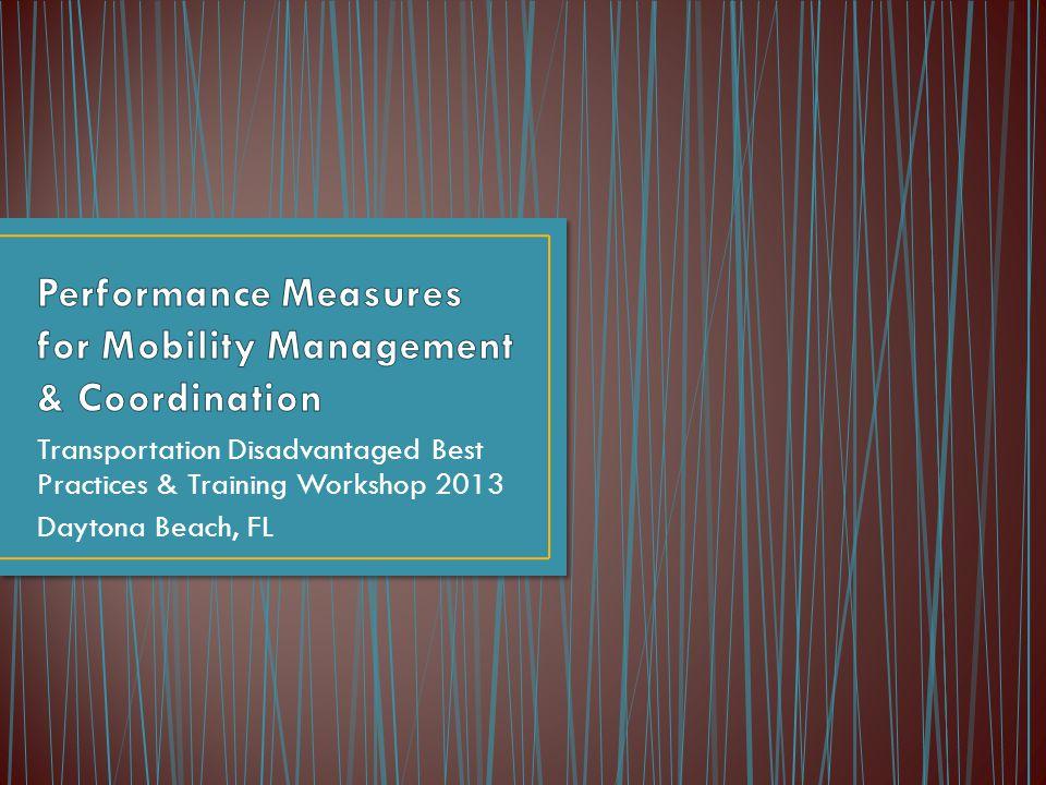 Transportation Disadvantaged Best Practices & Training Workshop 2013 Daytona Beach, FL