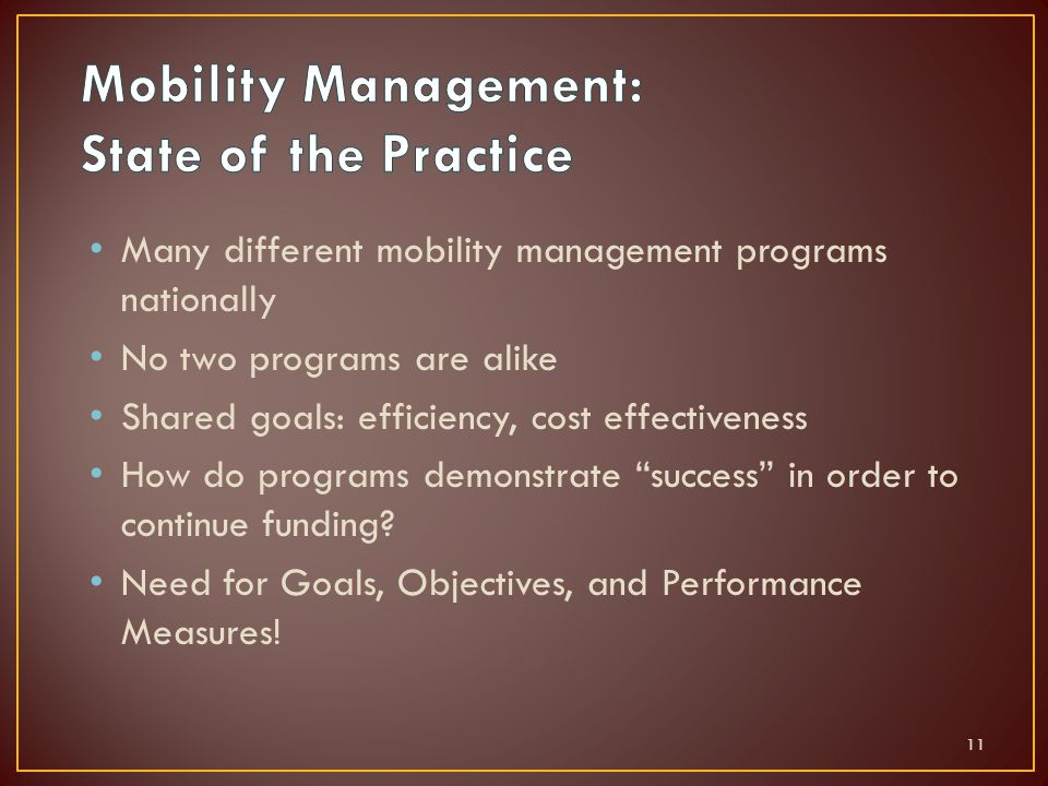Many different mobility management programs nationally No two programs are alike Shared goals: efficiency, cost effectiveness How do programs demonstrate success in order to continue funding.