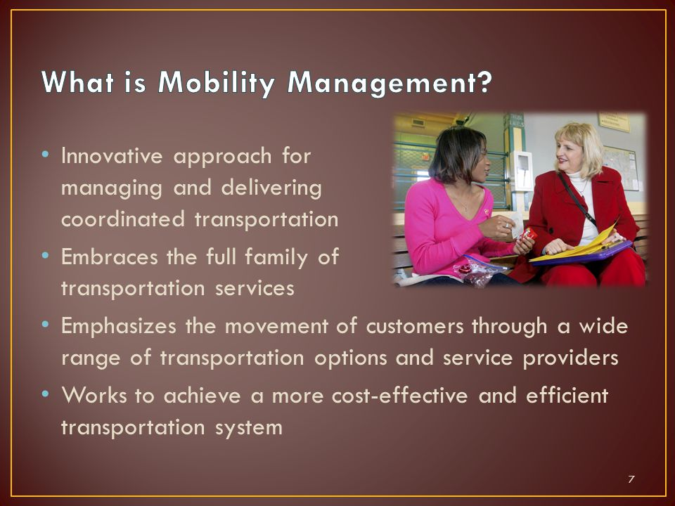 Innovative approach for managing and delivering coordinated transportation Embraces the full family of transportation services Emphasizes the movement of customers through a wide range of transportation options and service providers Works to achieve a more cost-effective and efficient transportation system 7