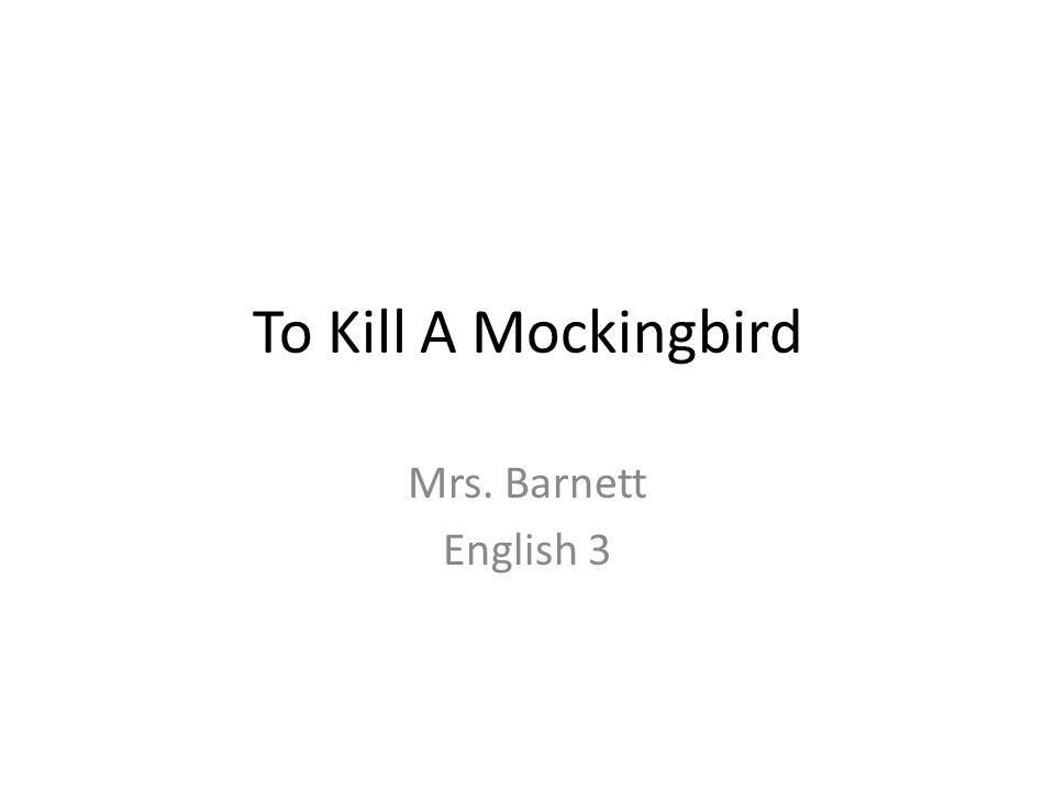 To Kill A Mockingbird Mrs. Barnett English 3