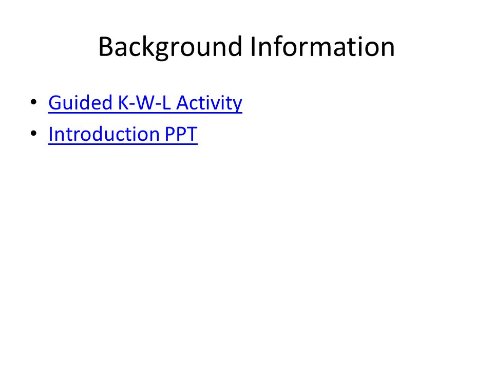 Background Information Guided K-W-L Activity Introduction PPT