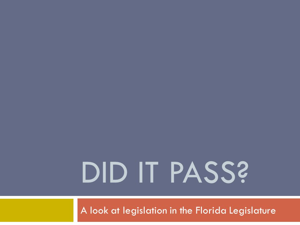 DID IT PASS A look at legislation in the Florida Legislature