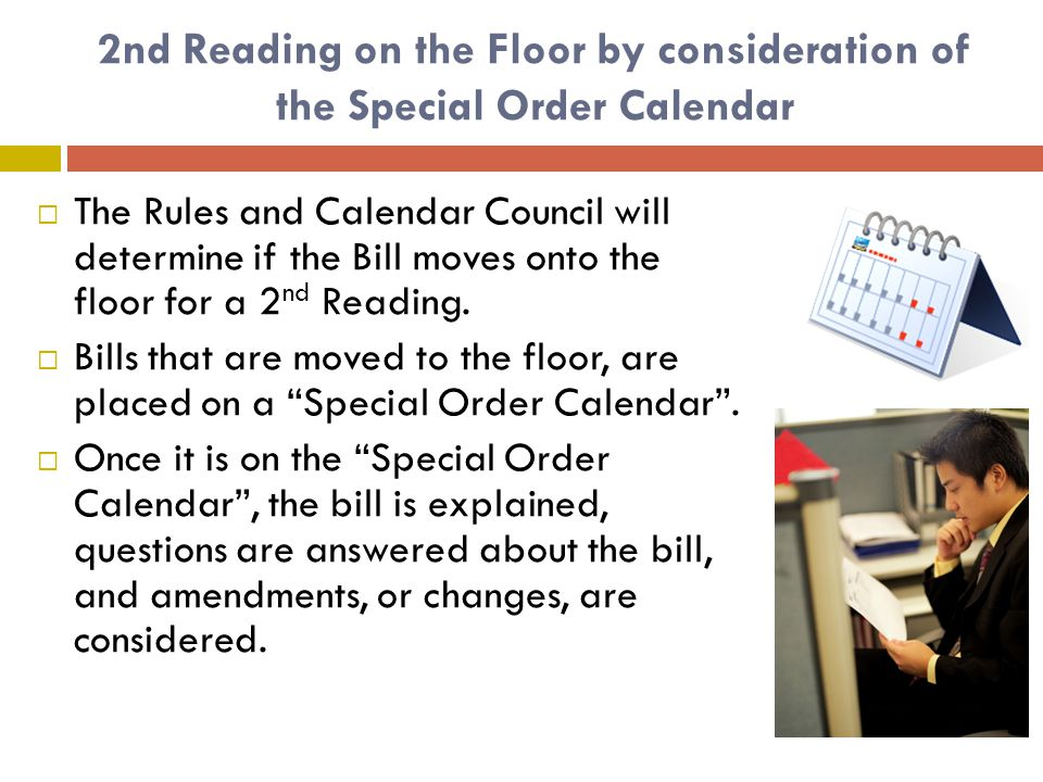 2nd Reading on the Floor by consideration of the Special Order Calendar  The Rules and Calendar Council will determine if the Bill moves onto the floor for a 2 nd Reading.