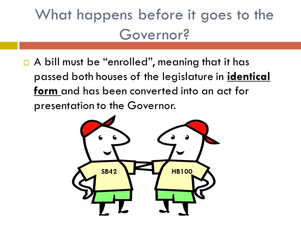 What happens before it goes to the Governor.