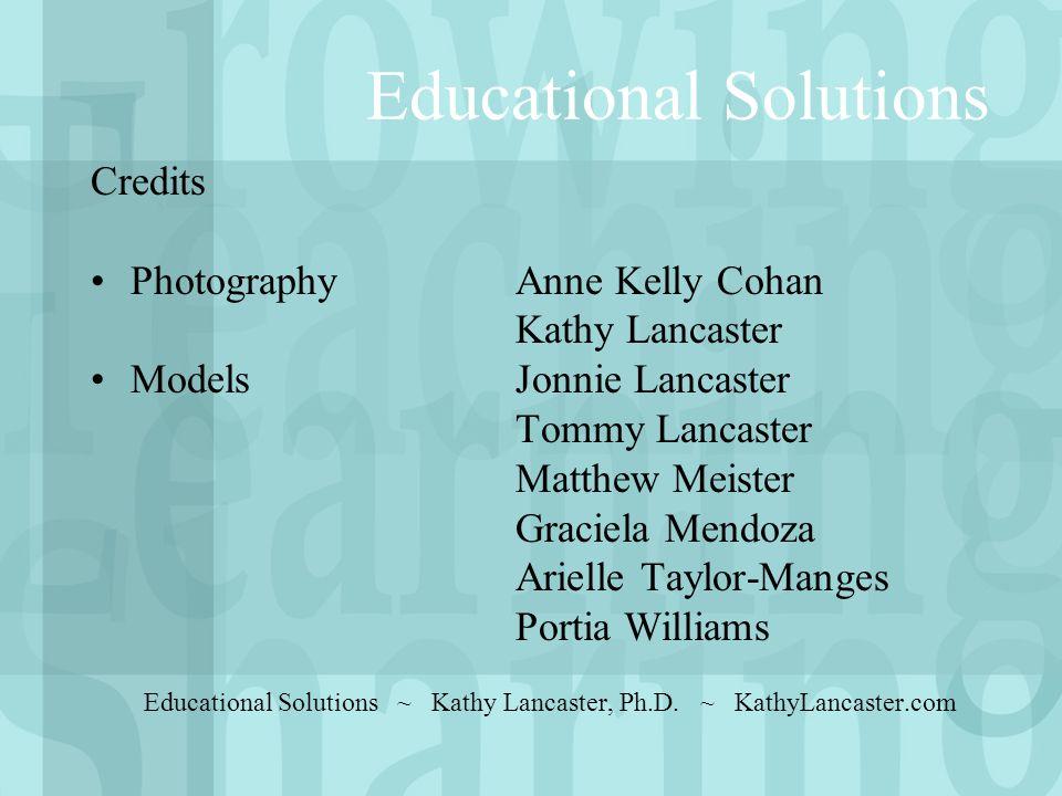 Educational Solutions Credits Photography Anne Kelly Cohan Kathy Lancaster Models Jonnie Lancaster Tommy Lancaster Matthew Meister Graciela Mendoza Ar