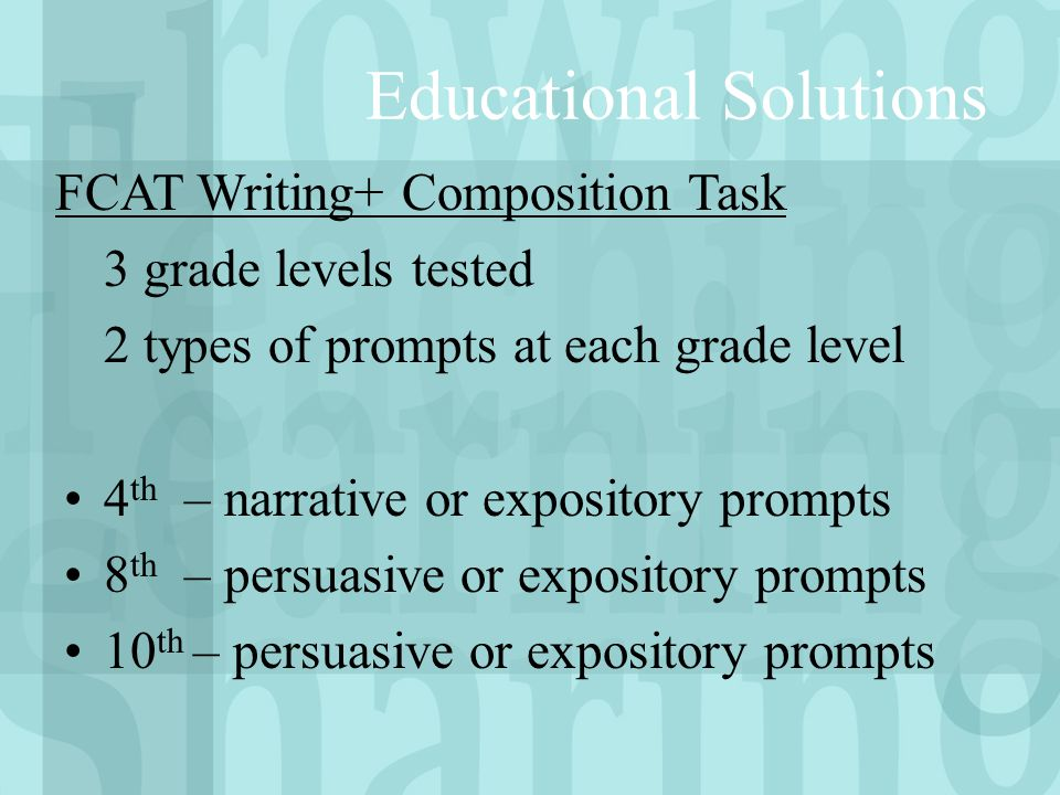 Educational Solutions 3 grade levels tested 2 types of prompts at each grade level 4 th – narrative or expository prompts 8 th – persuasive or exposit