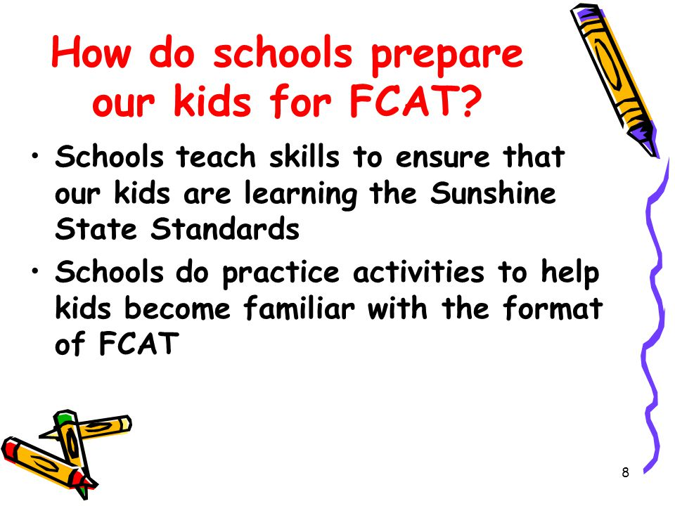 8 How do schools prepare our kids for FCAT.