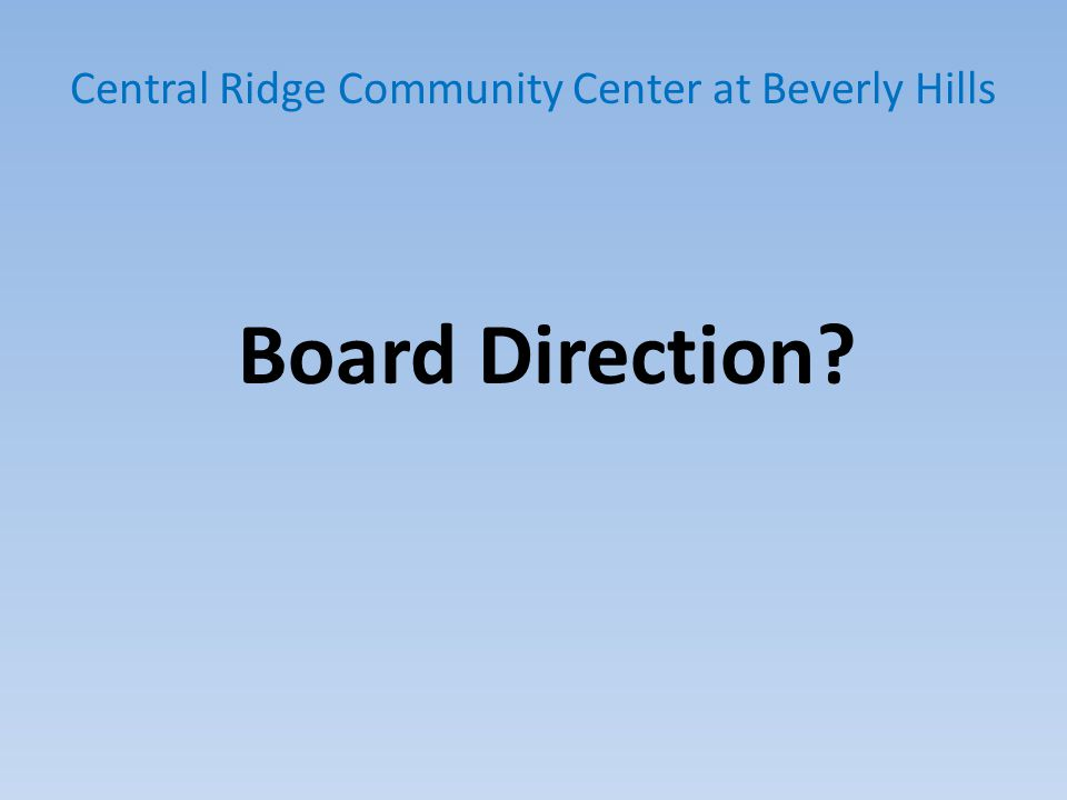 Central Ridge Community Center at Beverly Hills Board Direction?