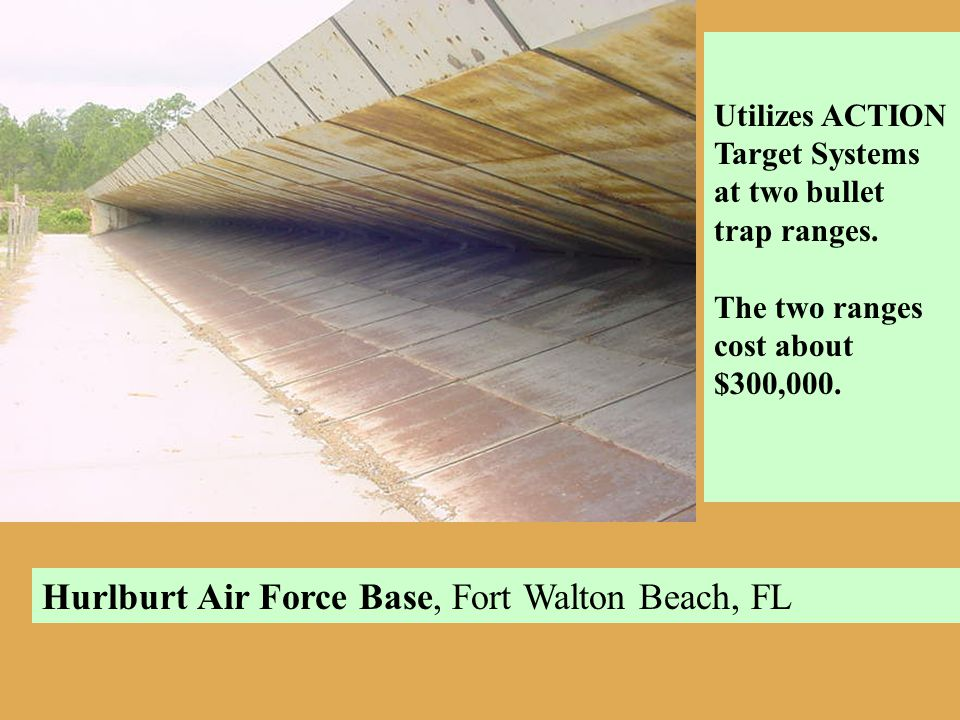 Hurlburt Air Force Base, Fort Walton Beach, FL Utilizes ACTION Target Systems at two bullet trap ranges. The two ranges cost about $300,000.