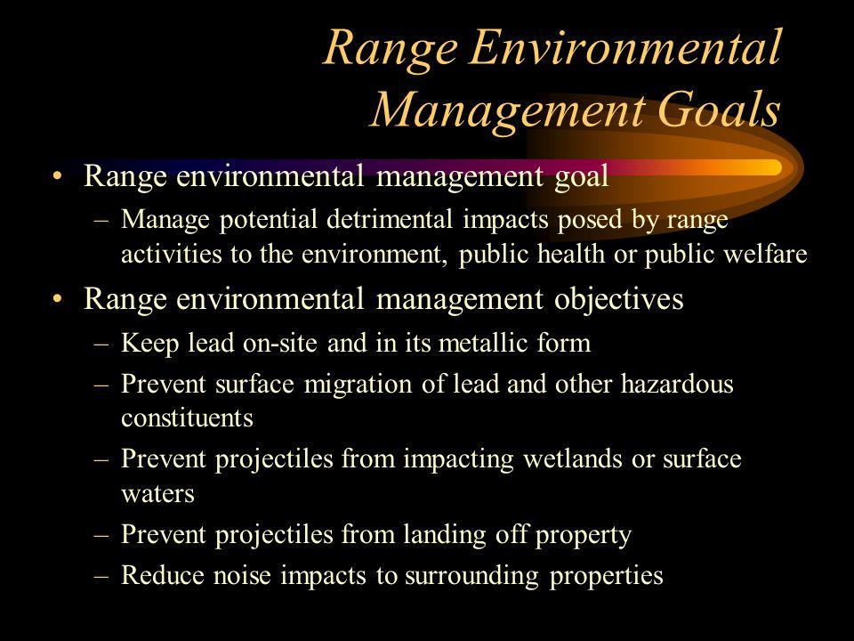 Range Environmental Management Goals Range environmental management goal –Manage potential detrimental impacts posed by range activities to the enviro