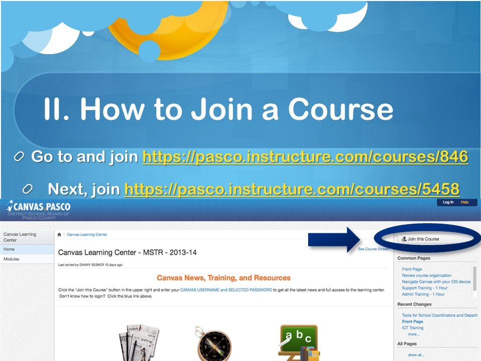 II. How to Join a Course Go to and join https://pasco.instructure.com/courses/846 https://pasco.instructure.com/courses/846 Next, join https://pasco.i