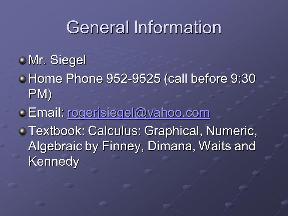 General Information Mr. Siegel Home Phone 952-9525 (call before 9:30 PM) Email: rogerjsiegel@yahoo.com rogerjsiegel@yahoo.com Textbook: Calculus: Grap