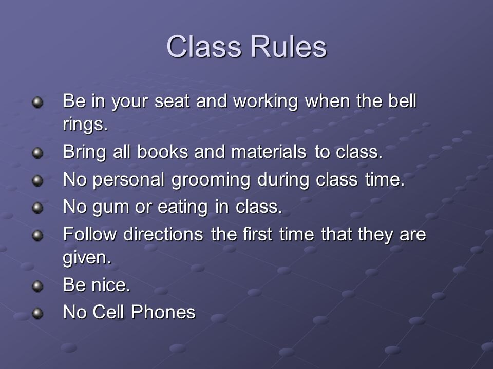 Class Rules Be in your seat and working when the bell rings.