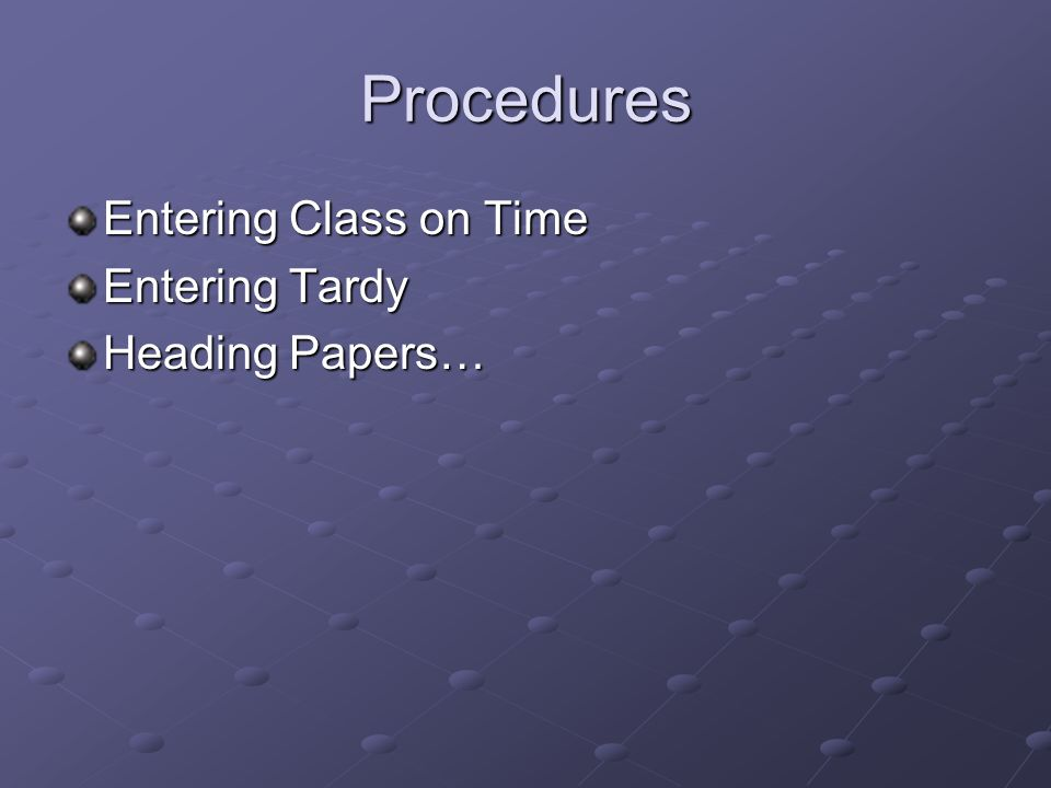 Procedures Entering Class on Time Entering Tardy Heading Papers…