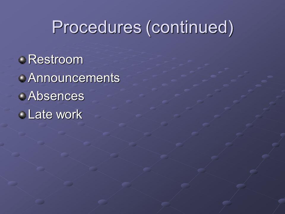 Procedures (continued) RestroomAnnouncementsAbsences Late work