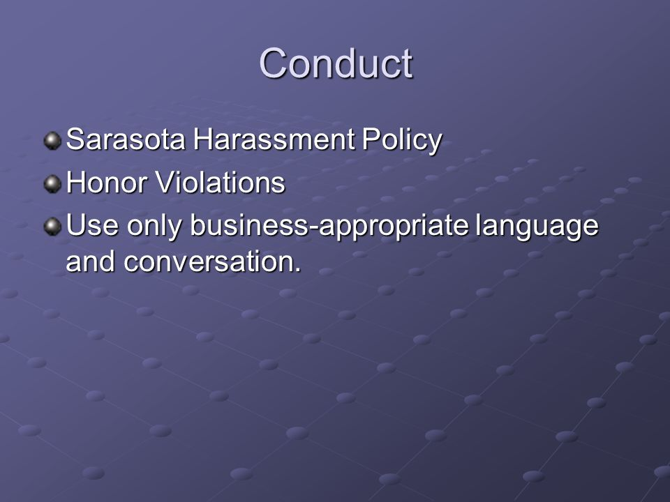 Conduct Sarasota Harassment Policy Honor Violations Use only business-appropriate language and conversation.
