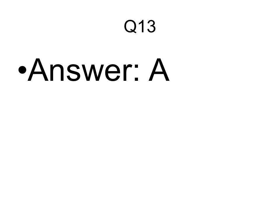 Q13 Answer: A