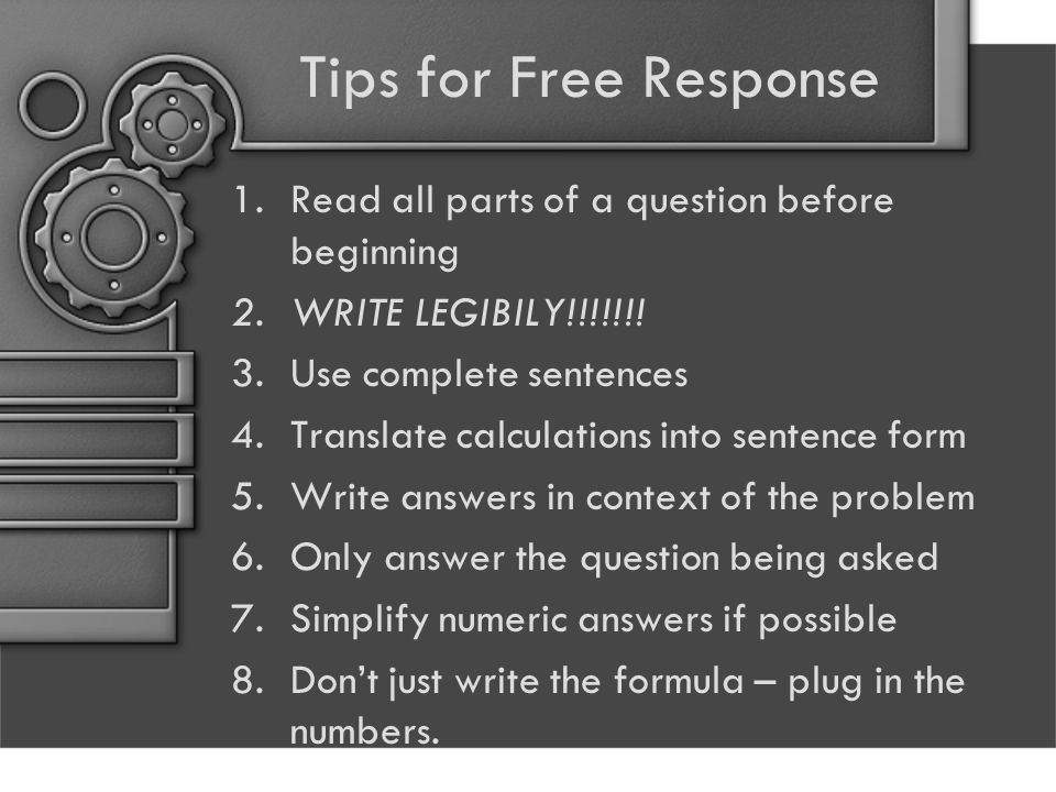 Tips for Free Response 1.Read all parts of a question before beginning 2.WRITE LEGIBILY!!!!!!.