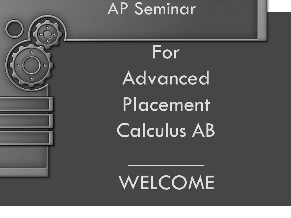 AP Seminar For Advanced Placement Calculus AB _______ WELCOME Academic Services April 2013