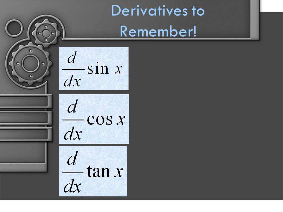 Derivatives to Remember!
