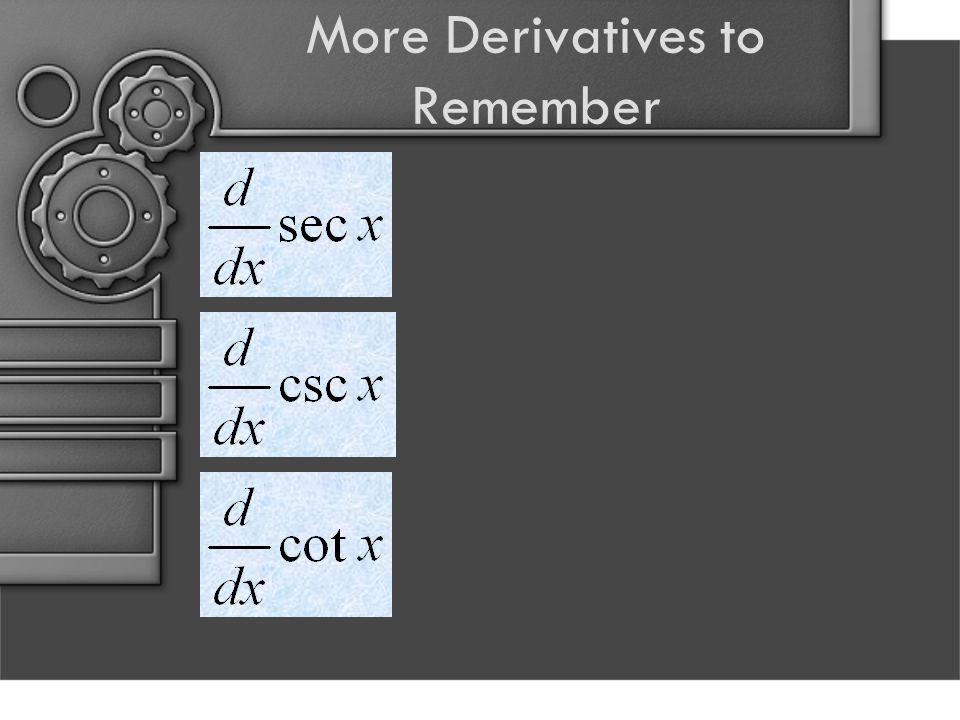 More Derivatives to Remember