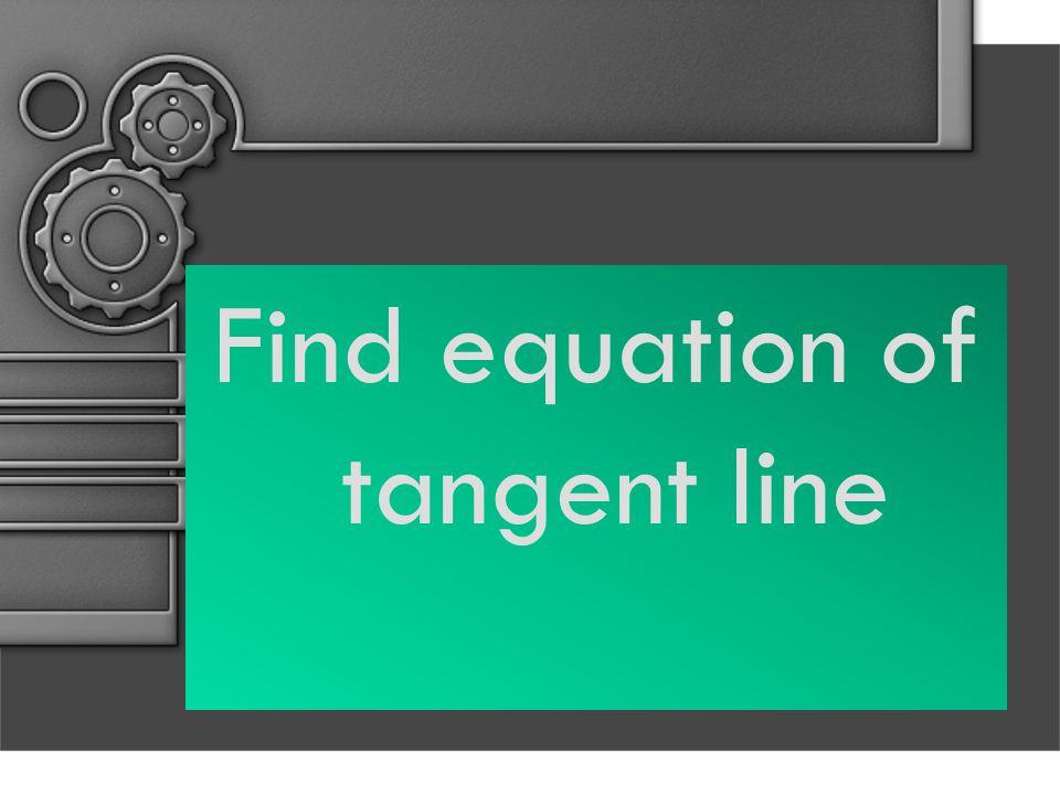 Find equation of tangent line