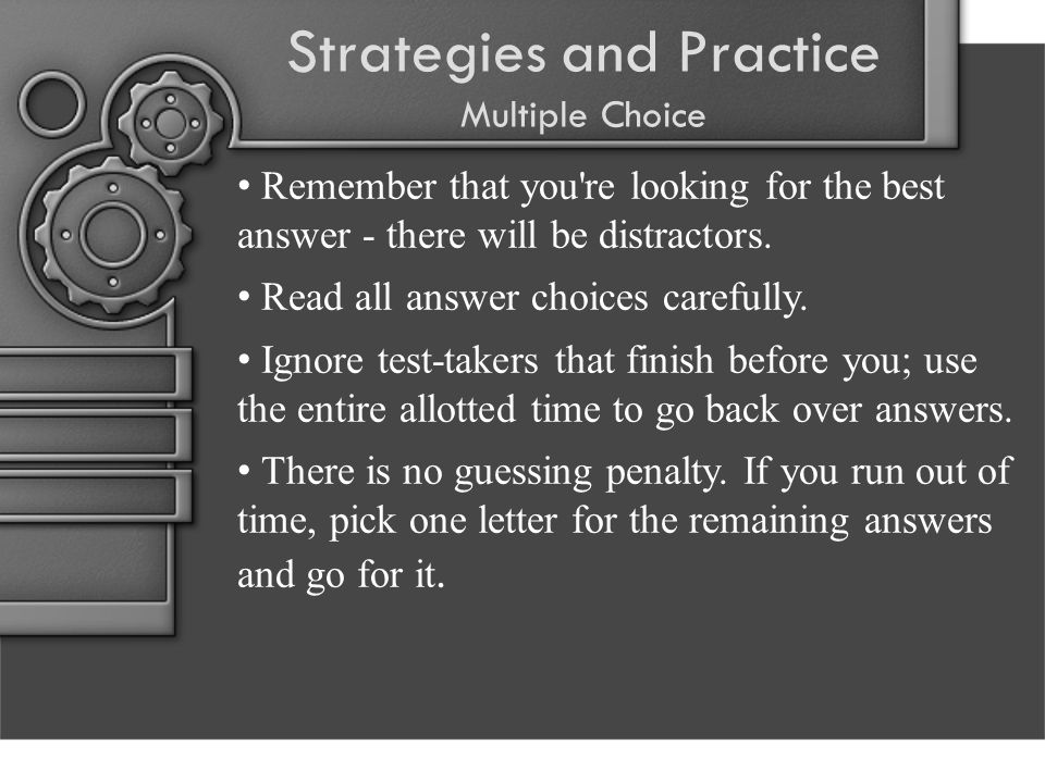 Strategies and Practice Multiple Choice Remember that you re looking for the best answer - there will be distractors.
