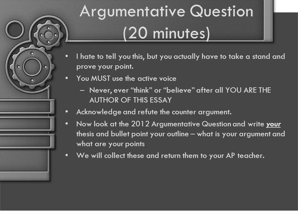 Argumentative Question (20 minutes) I hate to tell you this, but you actually have to take a stand and prove your point.