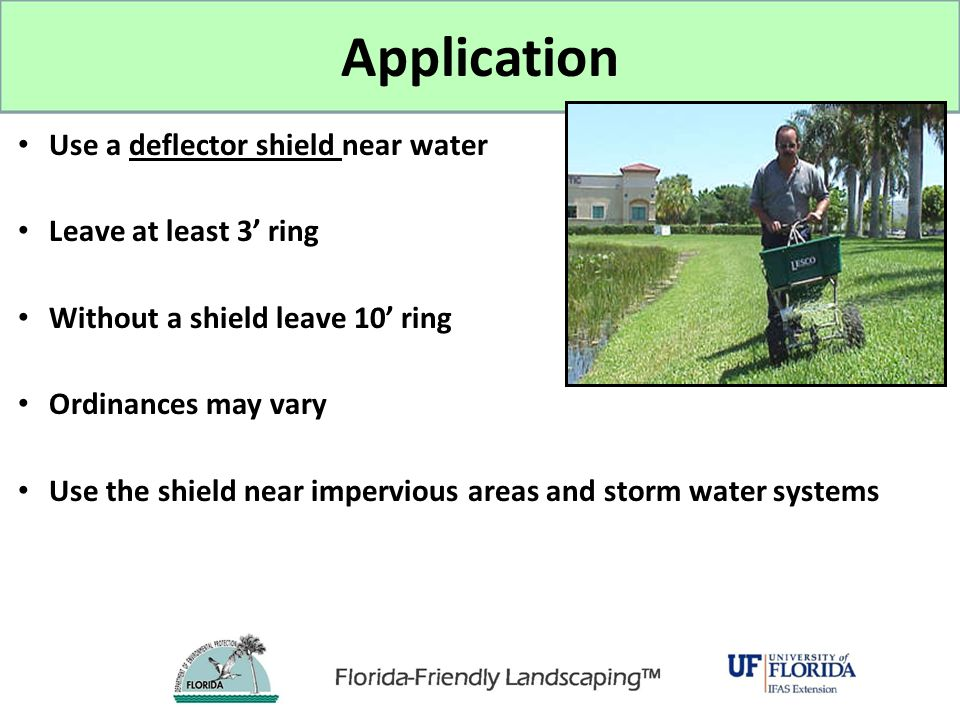 Use a deflector shield near water Leave at least 3' ring Without a shield leave 10' ring Ordinances may vary Use the shield near impervious areas and