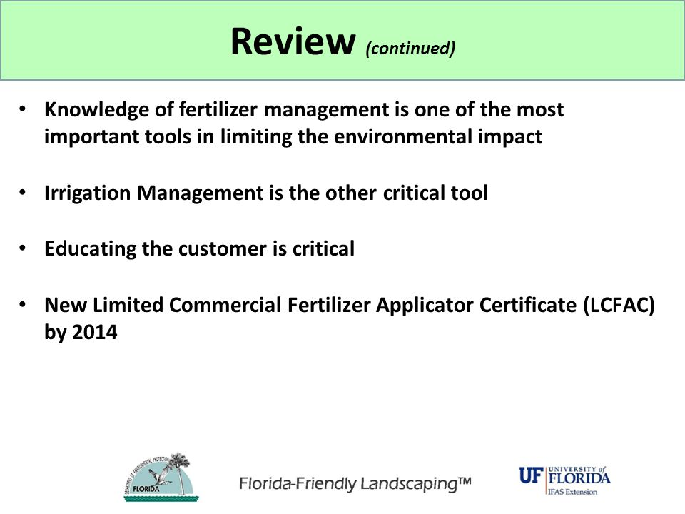 Knowledge of fertilizer management is one of the most important tools in limiting the environmental impact Irrigation Management is the other critical