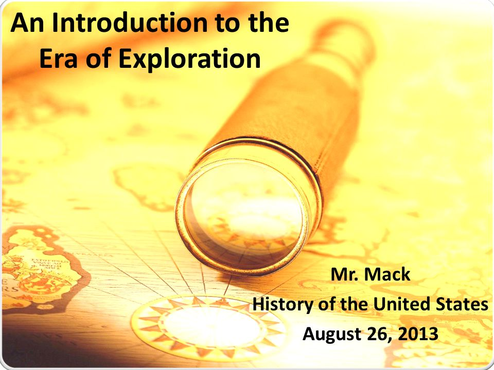 An Introduction to the Era of Exploration Mr. Mack History of the United States August 26, 2013