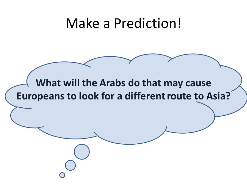 Make a Prediction! What will the Arabs do that may cause Europeans to look for a different route to Asia?
