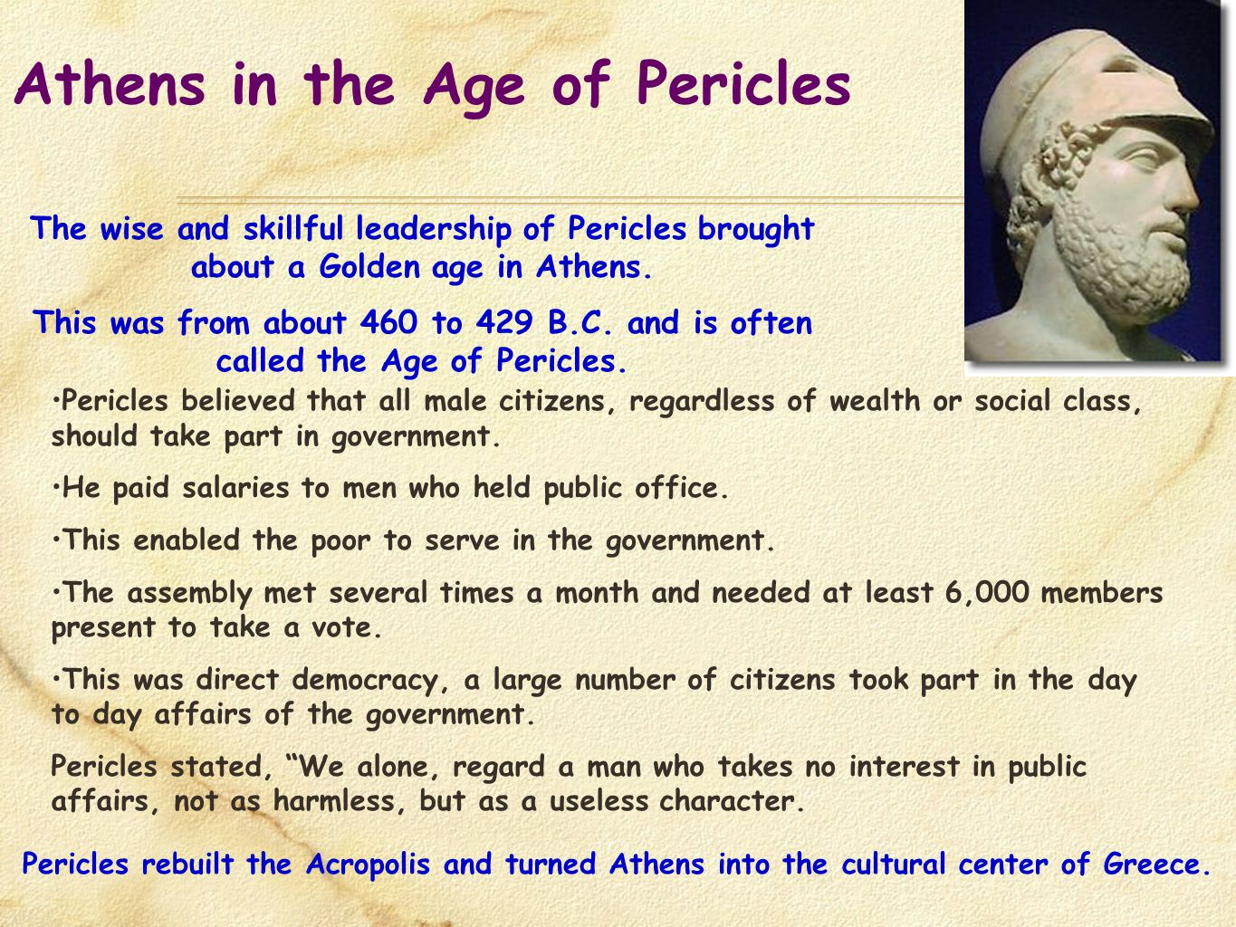Athens in the Age of Pericles The wise and skillful leadership of Pericles brought about a Golden age in Athens. This was from about 460 to 429 B.C. a