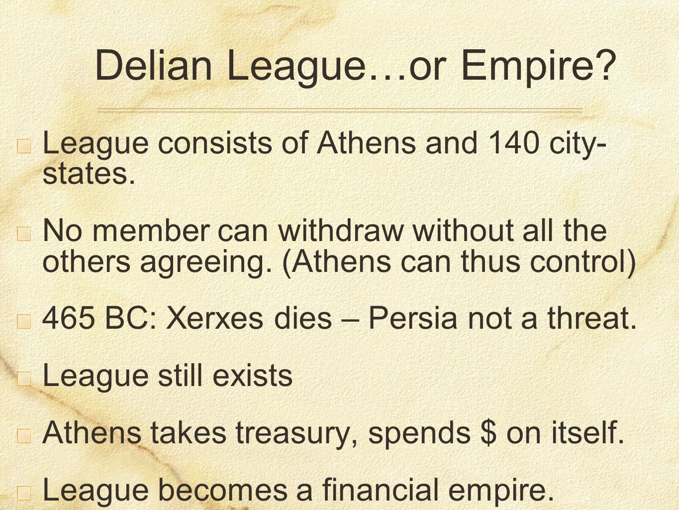 Delian League…or Empire? League consists of Athens and 140 city- states. No member can withdraw without all the others agreeing. (Athens can thus cont