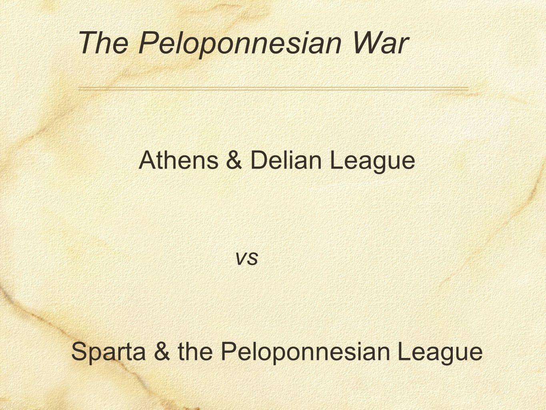 The Peloponnesian War Athens & Delian League vs Sparta & the Peloponnesian League