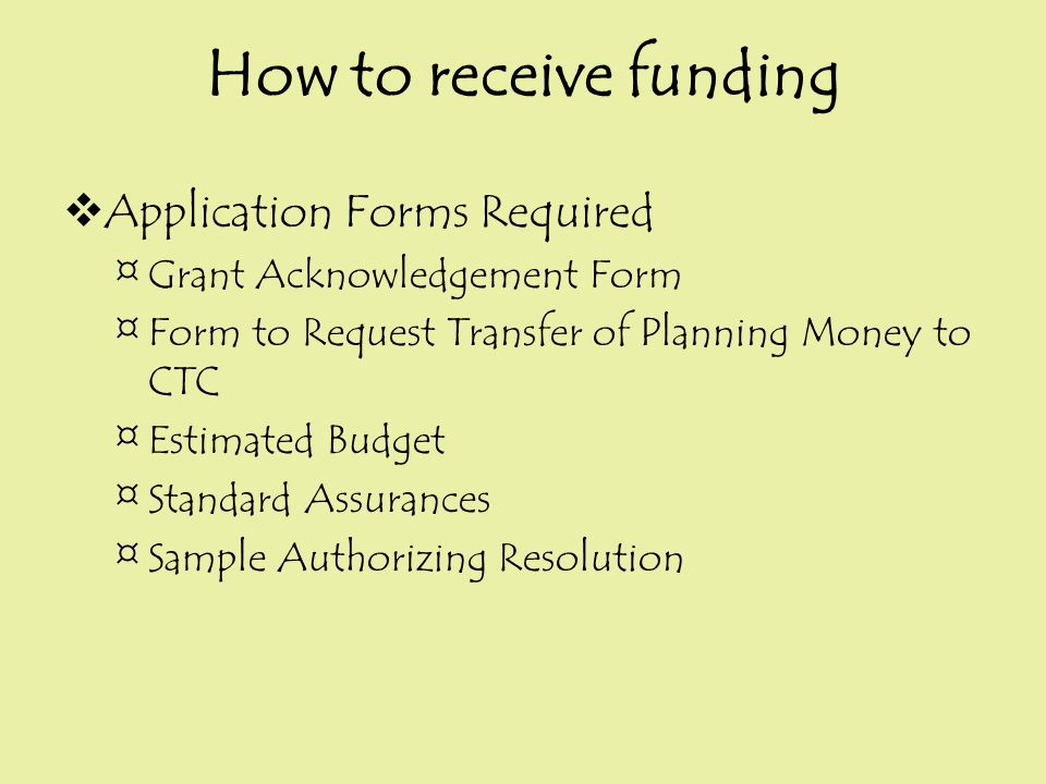  Application Forms Required ¤Grant Acknowledgement Form ¤Form to Request Transfer of Planning Money to CTC ¤Estimated Budget ¤Standard Assurances ¤Sa