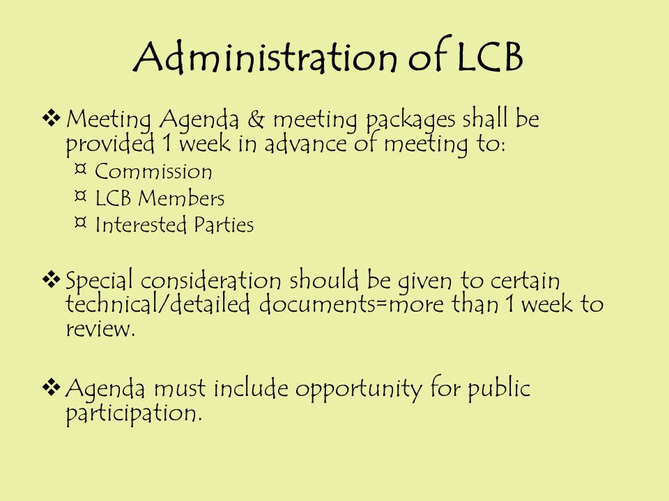  Meeting Agenda & meeting packages shall be provided 1 week in advance of meeting to: ¤Commission ¤LCB Members ¤Interested Parties  Special consider
