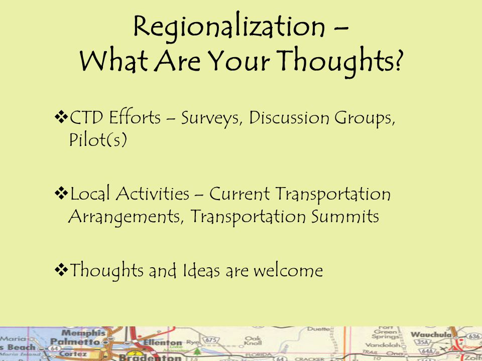 Regionalization – What Are Your Thoughts?  CTD Efforts – Surveys, Discussion Groups, Pilot(s)  Local Activities – Current Transportation Arrangement