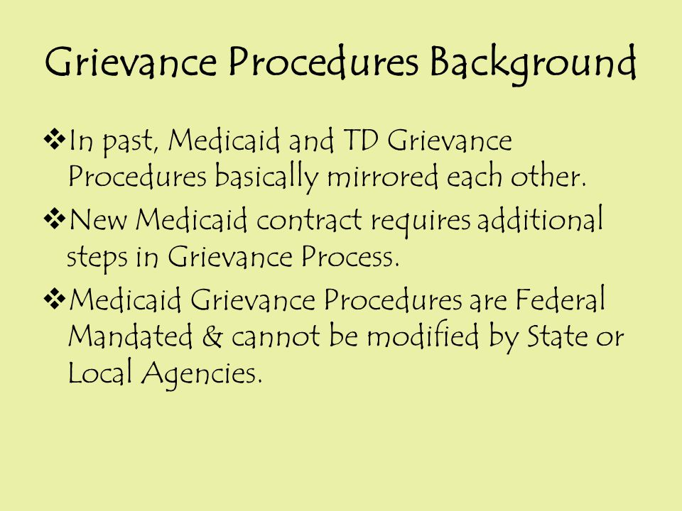 Grievance Procedures Background  In past, Medicaid and TD Grievance Procedures basically mirrored each other.  New Medicaid contract requires additi