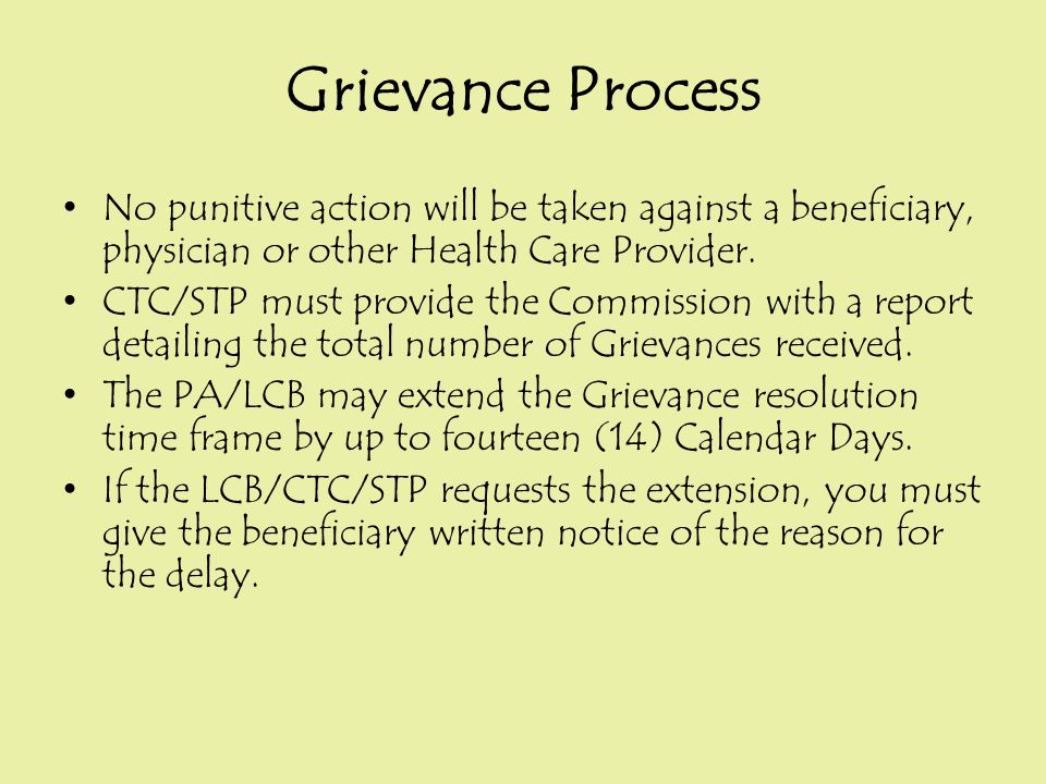 Grievance Process No punitive action will be taken against a beneficiary, physician or other Health Care Provider. CTC/STP must provide the Commission