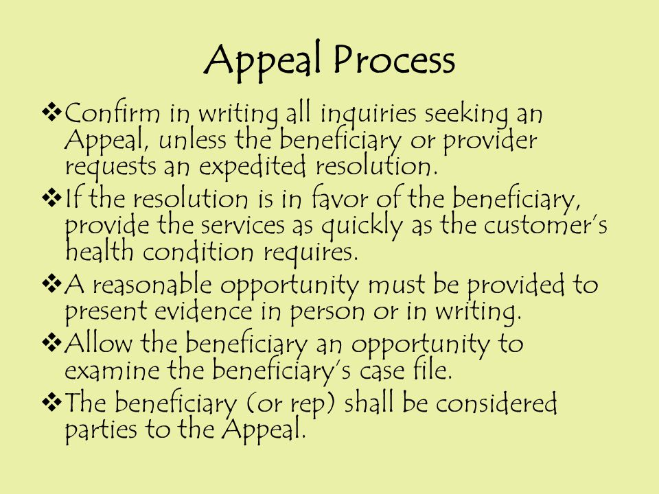 Appeal Process  Confirm in writing all inquiries seeking an Appeal, unless the beneficiary or provider requests an expedited resolution.  If the res