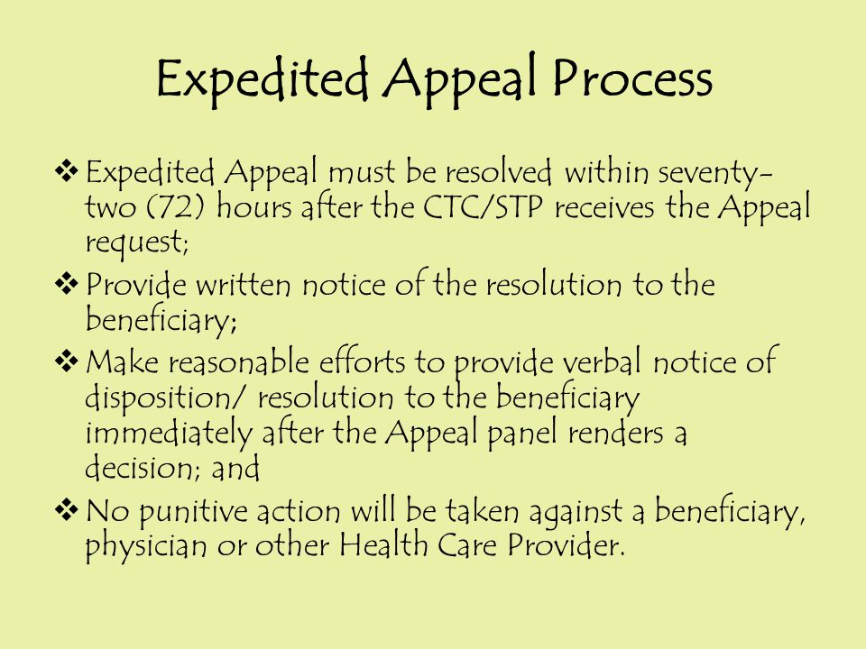 Expedited Appeal Process  Expedited Appeal must be resolved within seventy- two (72) hours after the CTC/STP receives the Appeal request;  Provide w