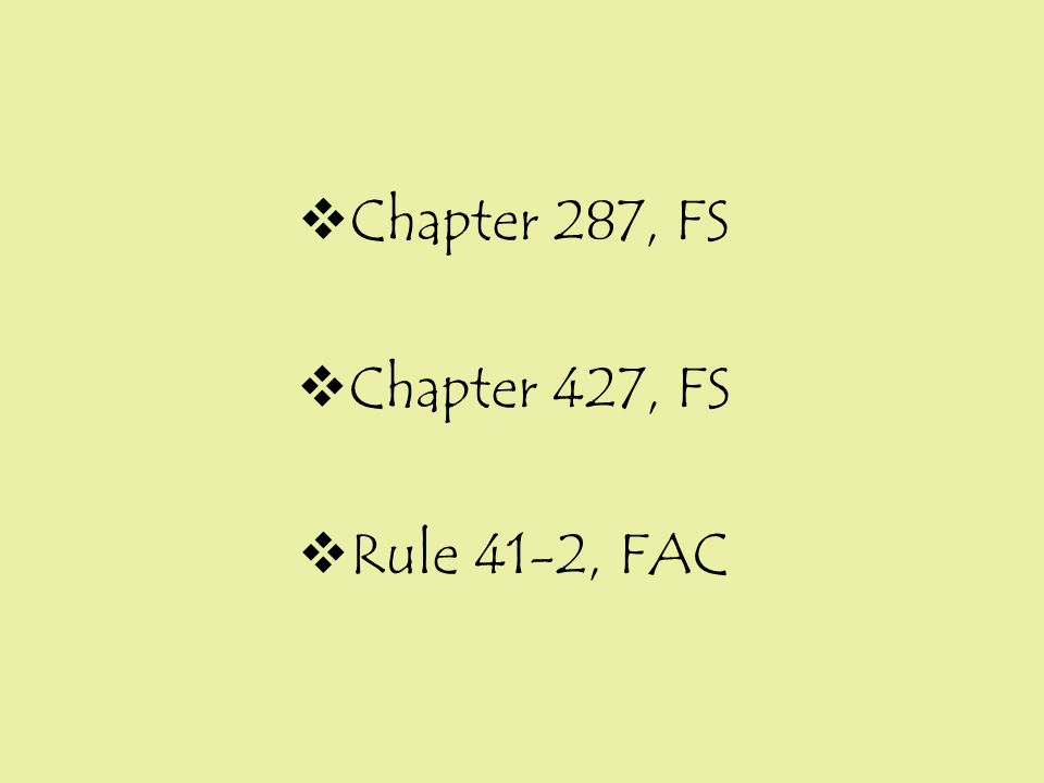  Chapter 287, FS  Chapter 427, FS  Rule 41-2, FAC
