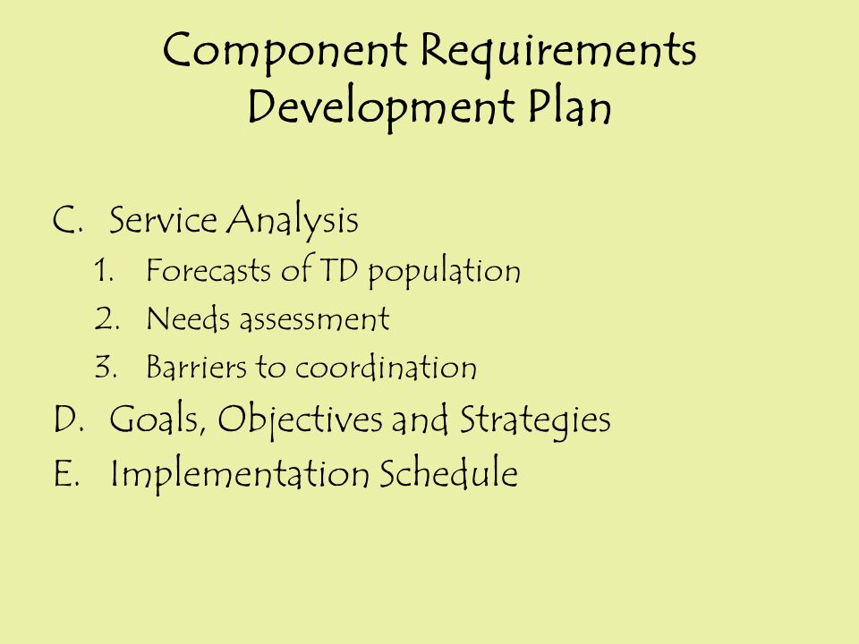 C.Service Analysis 1.Forecasts of TD population 2.Needs assessment 3.Barriers to coordination D.Goals, Objectives and Strategies E.Implementation Sche