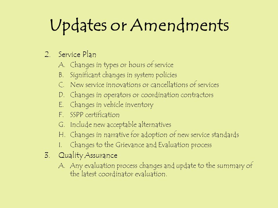 2.Service Plan A.Changes in types or hours of service B.Significant changes in system policies C.New service innovations or cancellations of services