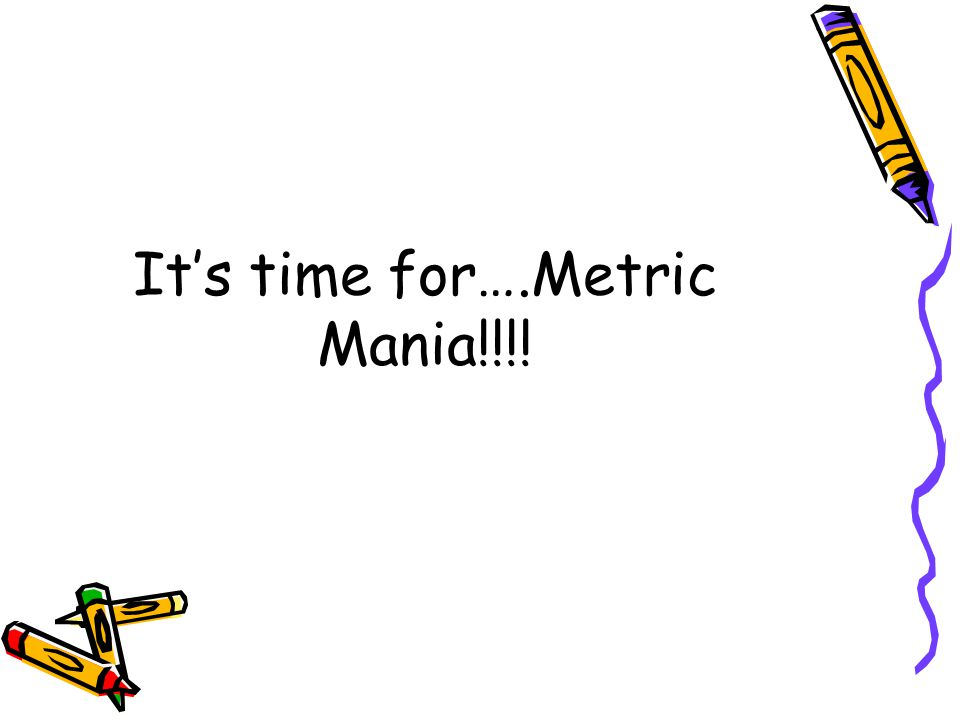 It's time for….Metric Mania!!!!
