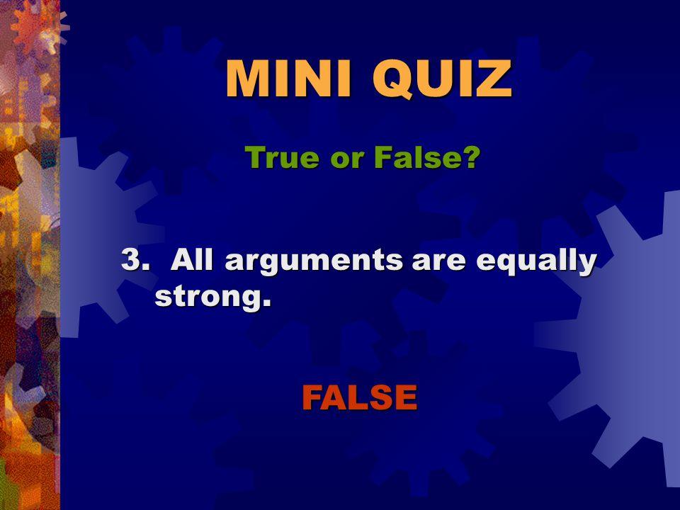 MINI QUIZ True or False. TRUE 2.